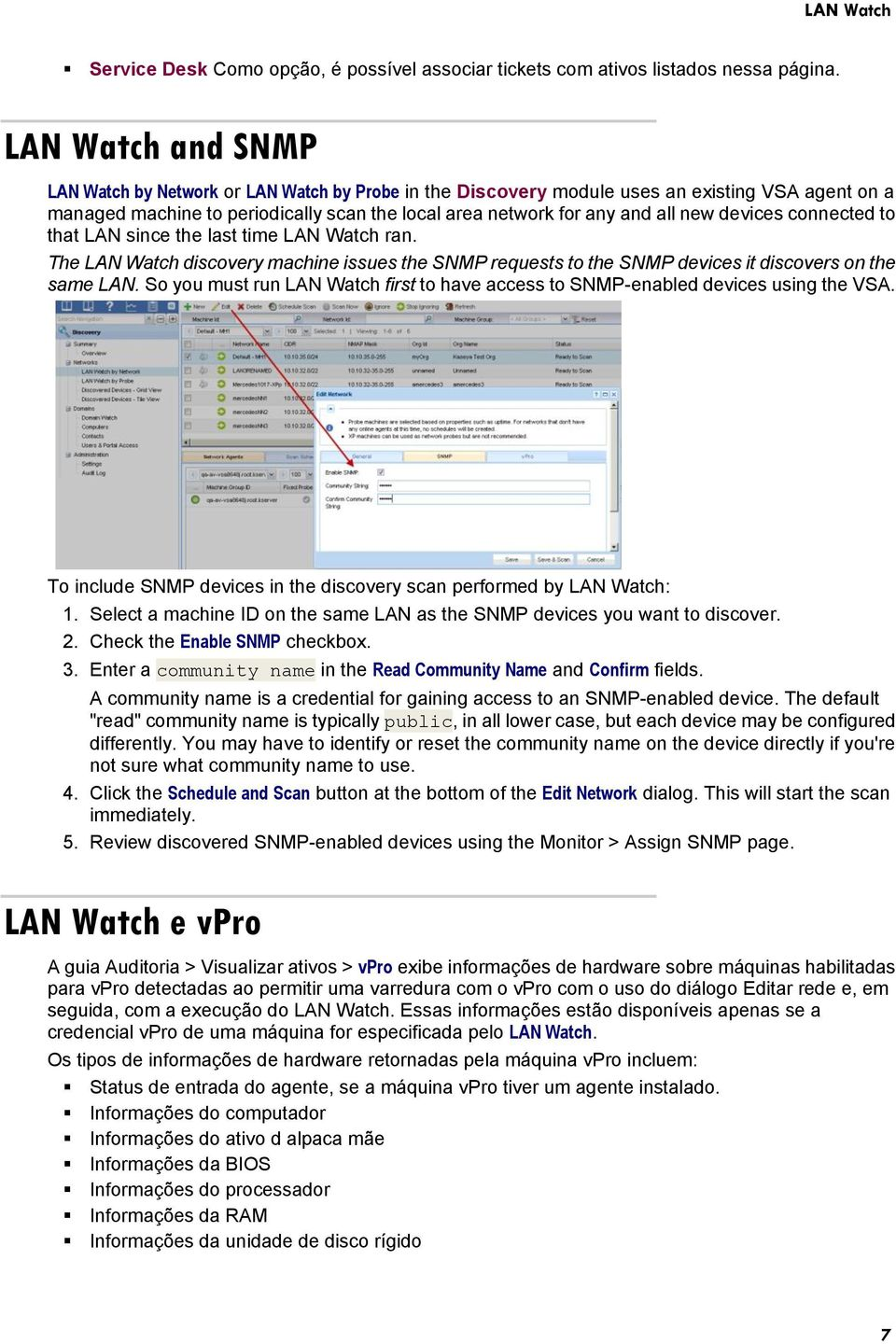 devices connected to that LAN since the last time LAN Watch ran. The LAN Watch discovery machine issues the SNMP requests to the SNMP devices it discovers on the same LAN.