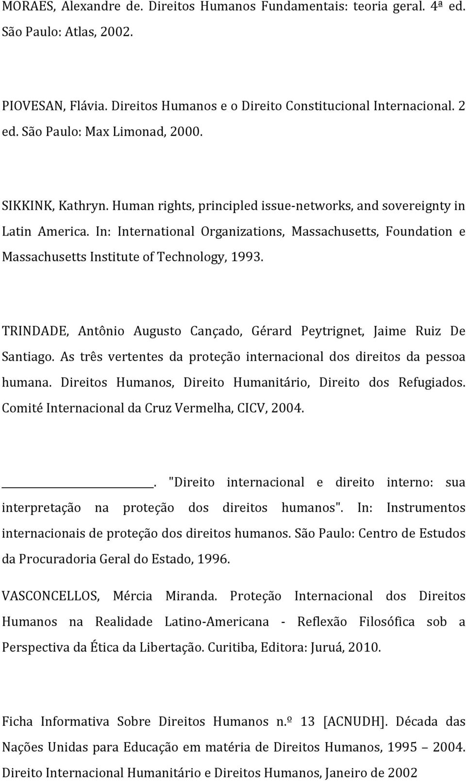 In: International Organizations, Massachusetts, Foundation e Massachusetts Institute of Technology, 1993. TRINDADE, Antônio Augusto Cançado, Gérard Peytrignet, Jaime Ruiz De Santiago.