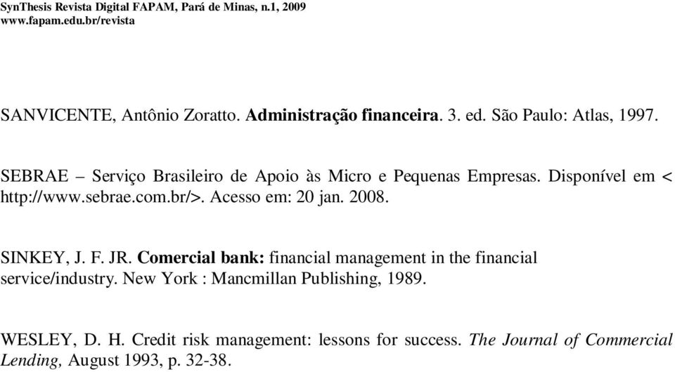 Acesso em: 20 jan. 2008. SINKEY, J. F. JR. Comercial bank: financial management in the financial service/industry.