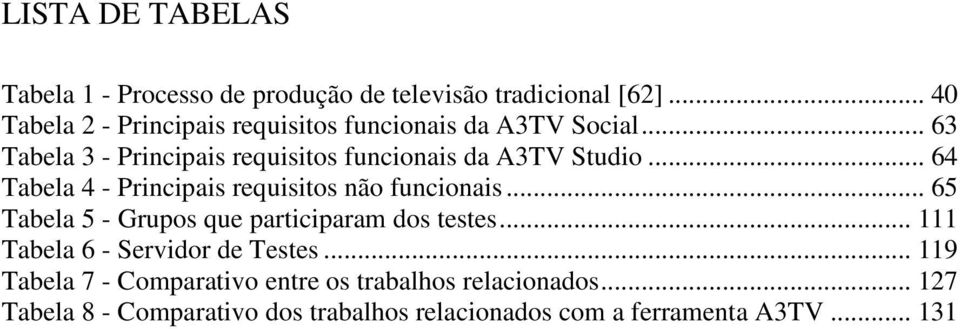 .. 63 Tabela 3 - Principais requisitos funcionais da A3TV Studio... 64 Tabela 4 - Principais requisitos não funcionais.