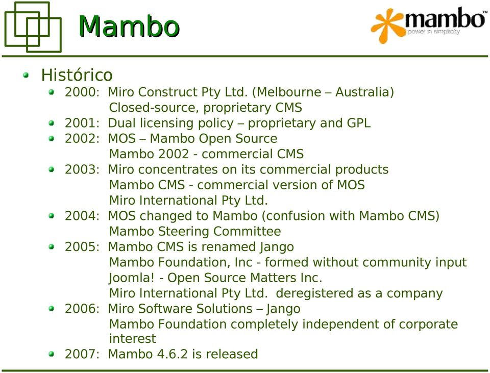 concentrates on its commercial products Mambo CMS - commercial version of MOS Miro International Pty Ltd.