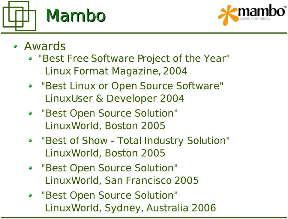 "Boston 2005 ""Best of Show - Total Industry Solution"" LinuxWorld, Boston 2005 ""Best Open Source"