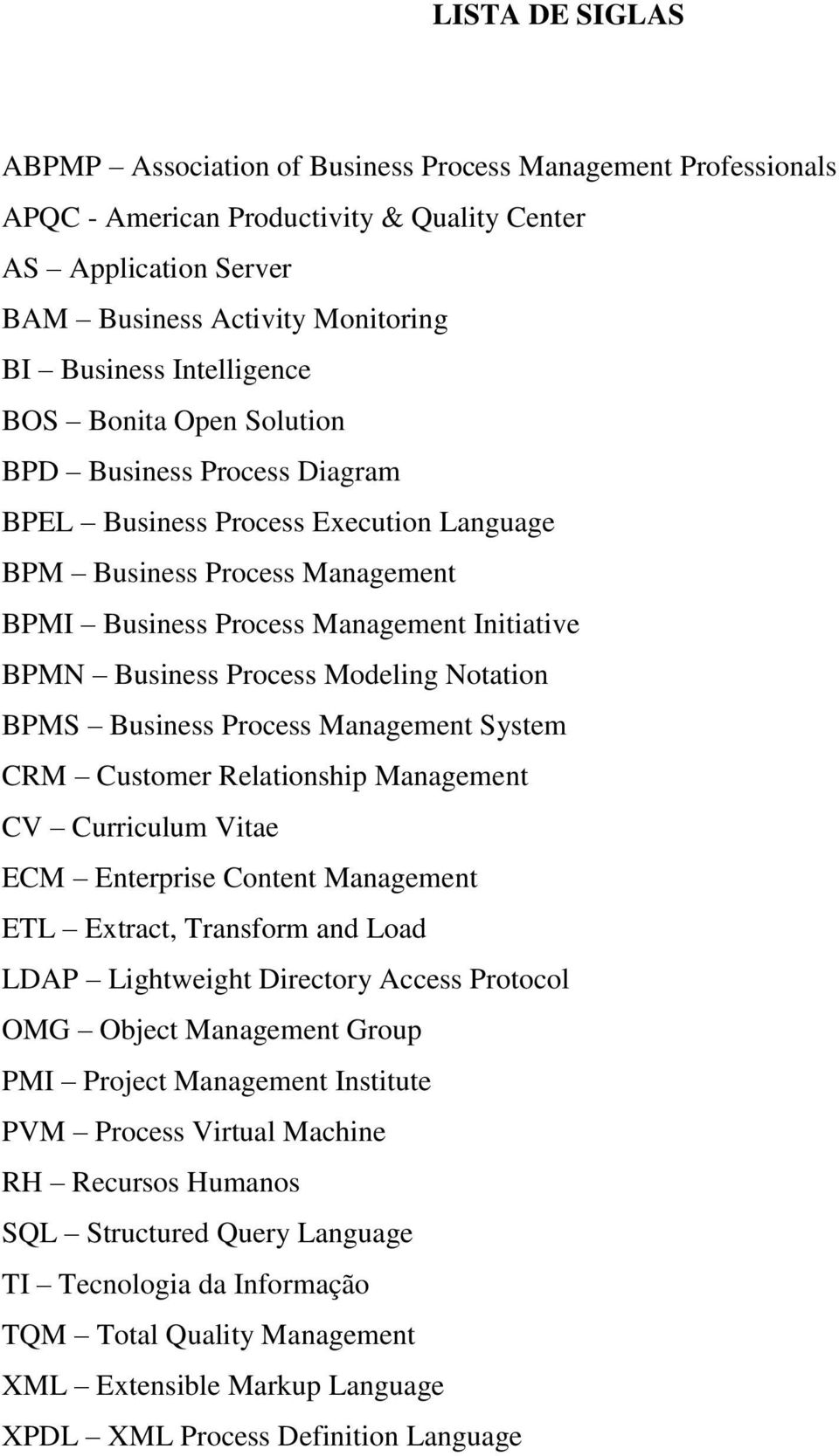 Process Modeling Notation BPMS Business Process Management System CRM Customer Relationship Management CV Curriculum Vitae ECM Enterprise Content Management ETL Extract, Transform and Load LDAP