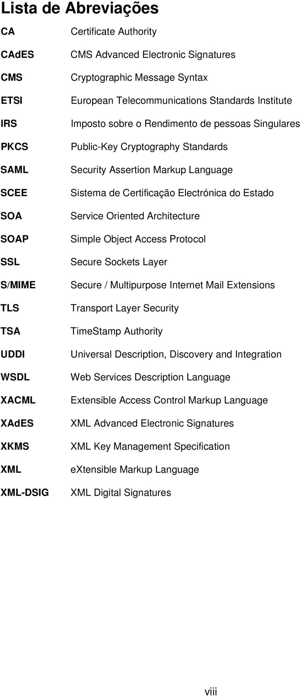 Certificação Electrónica do Estado Service Oriented Architecture Simple Object Access Protocol Secure Sockets Layer Secure / Multipurpose Internet Mail Extensions Transport Layer Security TimeStamp