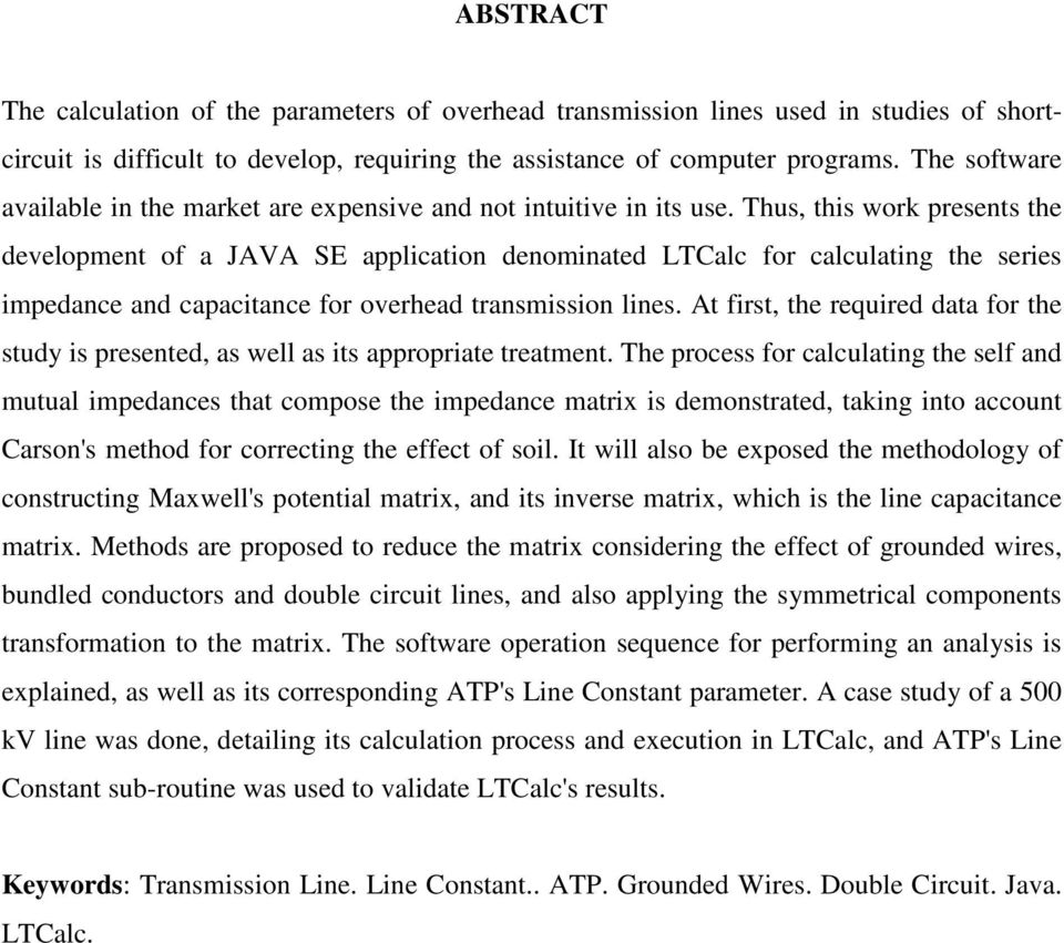 Thus, this work presents the development of a JAVA SE application denominated LTCalc for calculating the series impedance and capacitance for overhead transmission lines.
