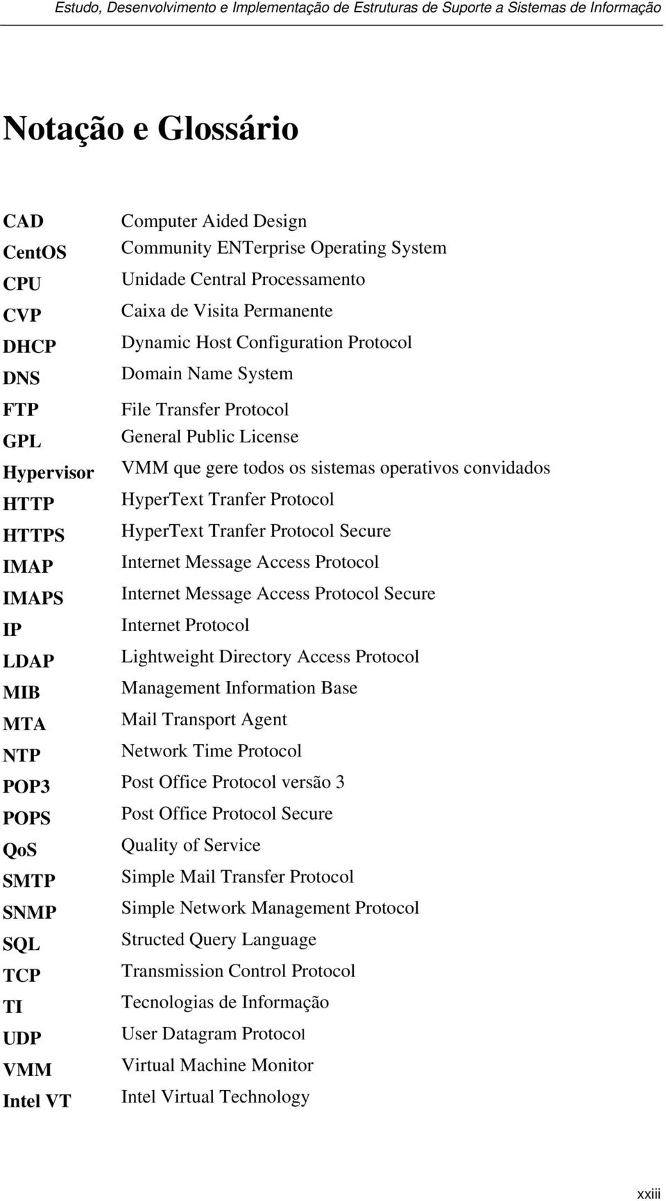 Protocol Secure IMAP Internet Message Access Protocol IMAPS Internet Message Access Protocol Secure IP Internet Protocol LDAP Lightweight Directory Access Protocol MIB Management Information Base MTA