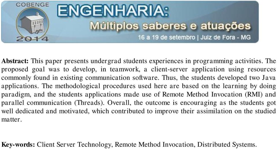 Thus, the students developed two Java applications.