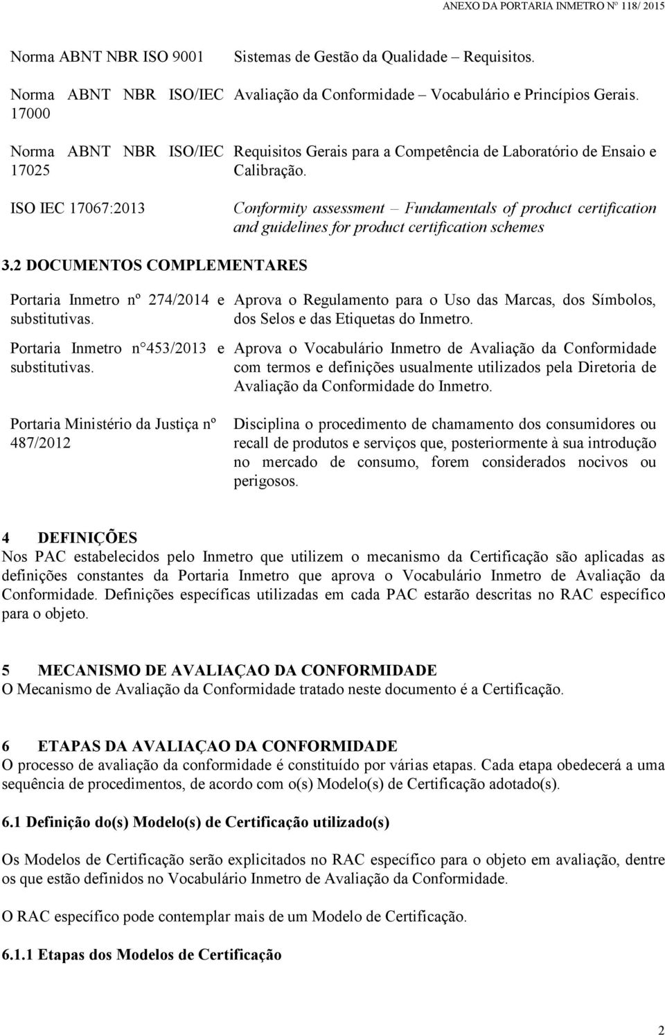 Conformity assessment Fundamentals of product certification and guidelines for product certification schemes 3.2 DOCUMENTOS COMPLEMENTARES Portaria Inmetro nº 274/2014 e substitutivas.