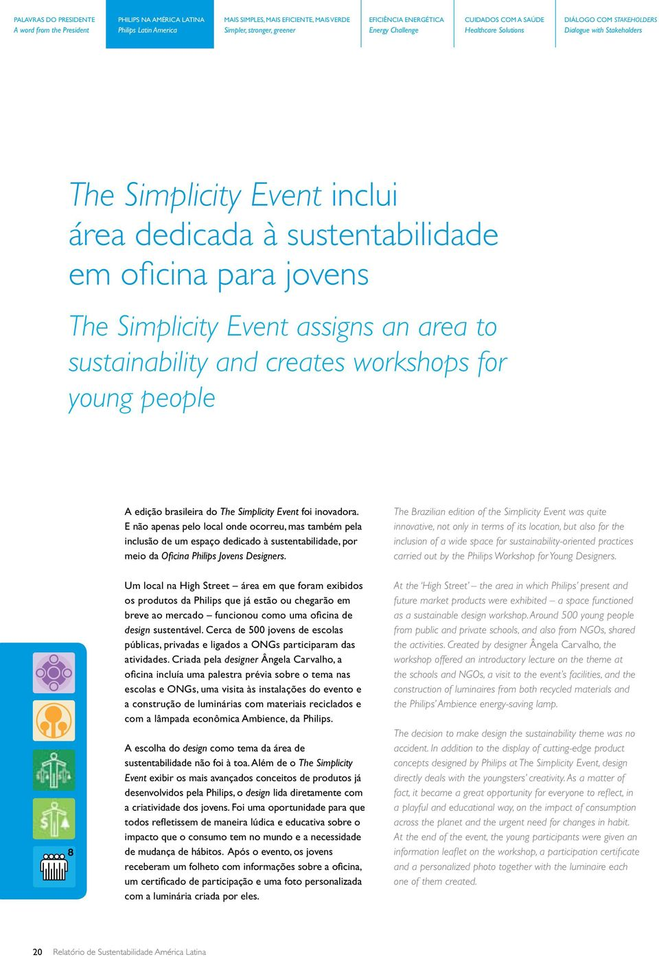 Simplicity Event assigns an area to sustainability and creates workshops for young people A edição brasileira do The Simplicity Event foi inovadora.