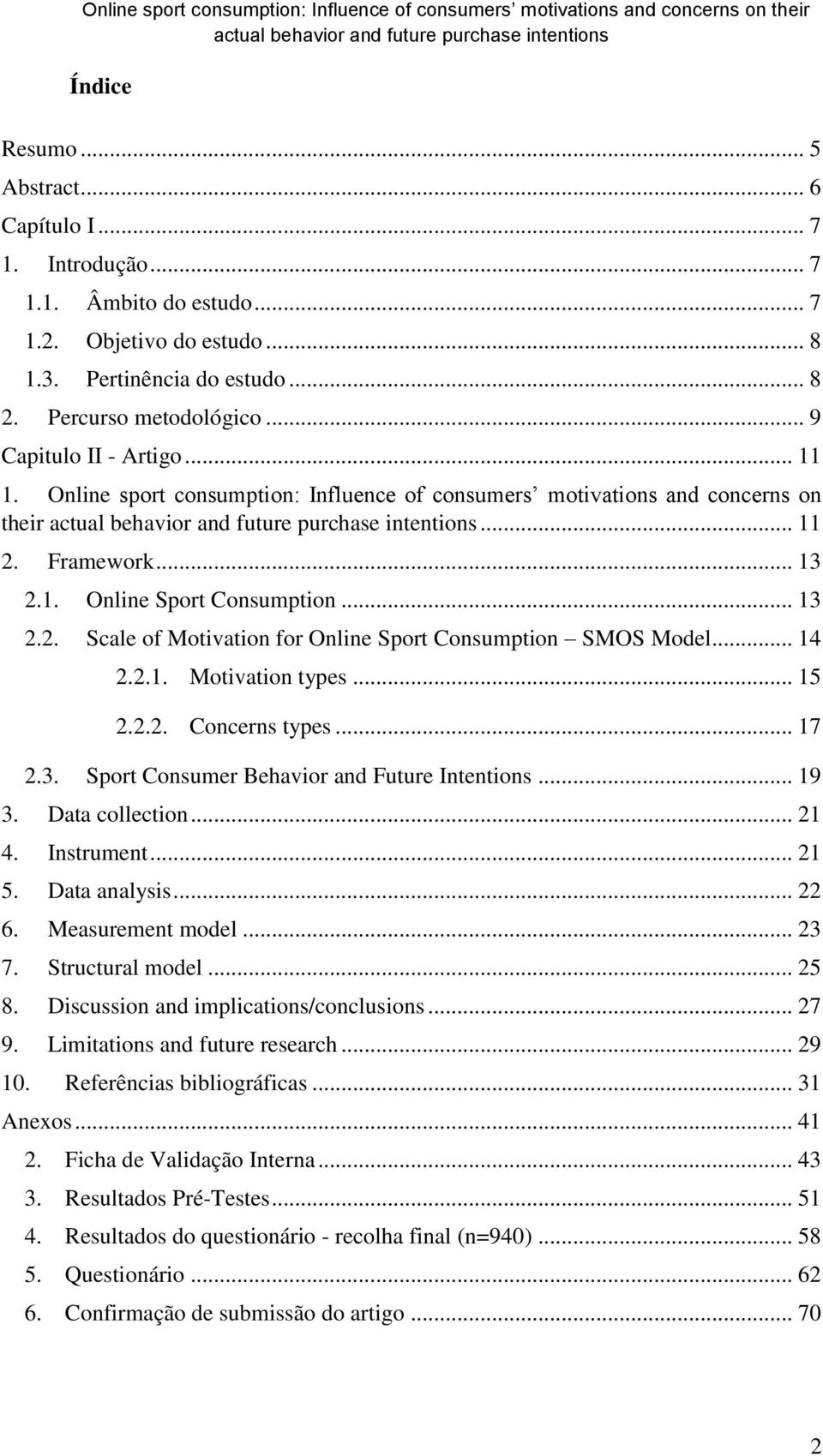 .. 14 2.2.1. Motivation types... 15 2.2.2. Concerns types... 17 2.3. Sport Consumer Behavior and Future Intentions... 19 3. Data collection... 21 4. Instrument... 21 5. Data analysis... 22 6.