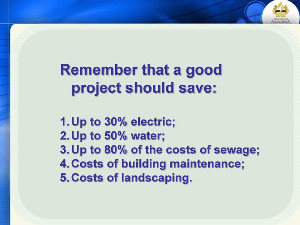 Up to 80% of the costs of sewage; 4.
