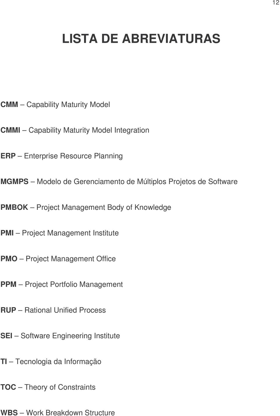Knowledge PMI Project Management Institute PMO Project Management Office PPM Project Portfolio Management RUP Rational
