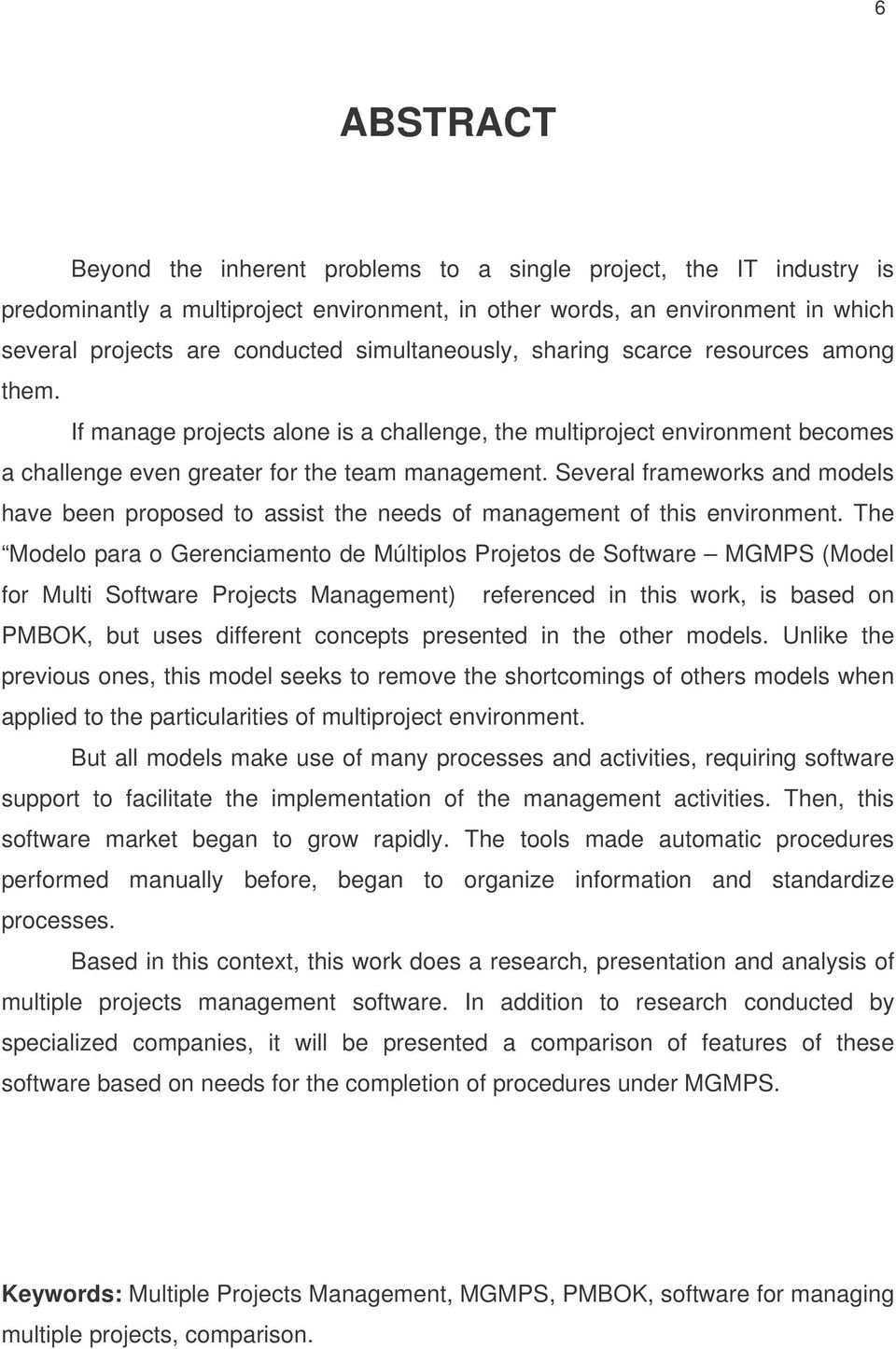 Several frameworks and models have been proposed to assist the needs of management of this environment.