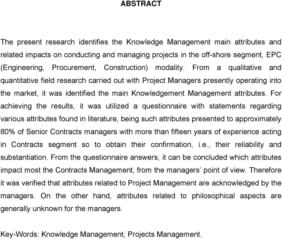 From a qualitative and quantitative field research carried out with Project Managers presently operating into the market, it was identified the main Knowledgement Management attributes.