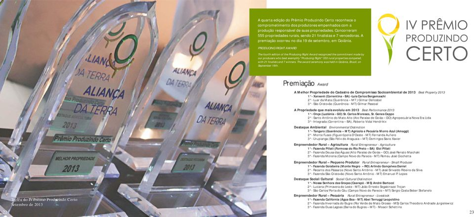 "PRODUCING RIGHT AWARD The fourth edition of the Producing Right Award recognized the commitment made by our producers who best exemplify ""Producing Right"" 555 rural properties competed, with 21"