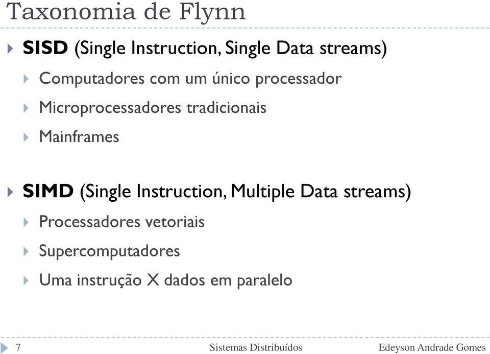 (Single Instruction, Multiple Data streams) Processadores vetoriais