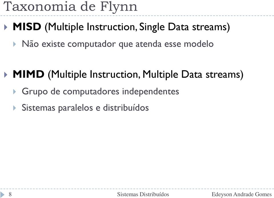 Instruction, Multiple Data streams) Grupo de computadores