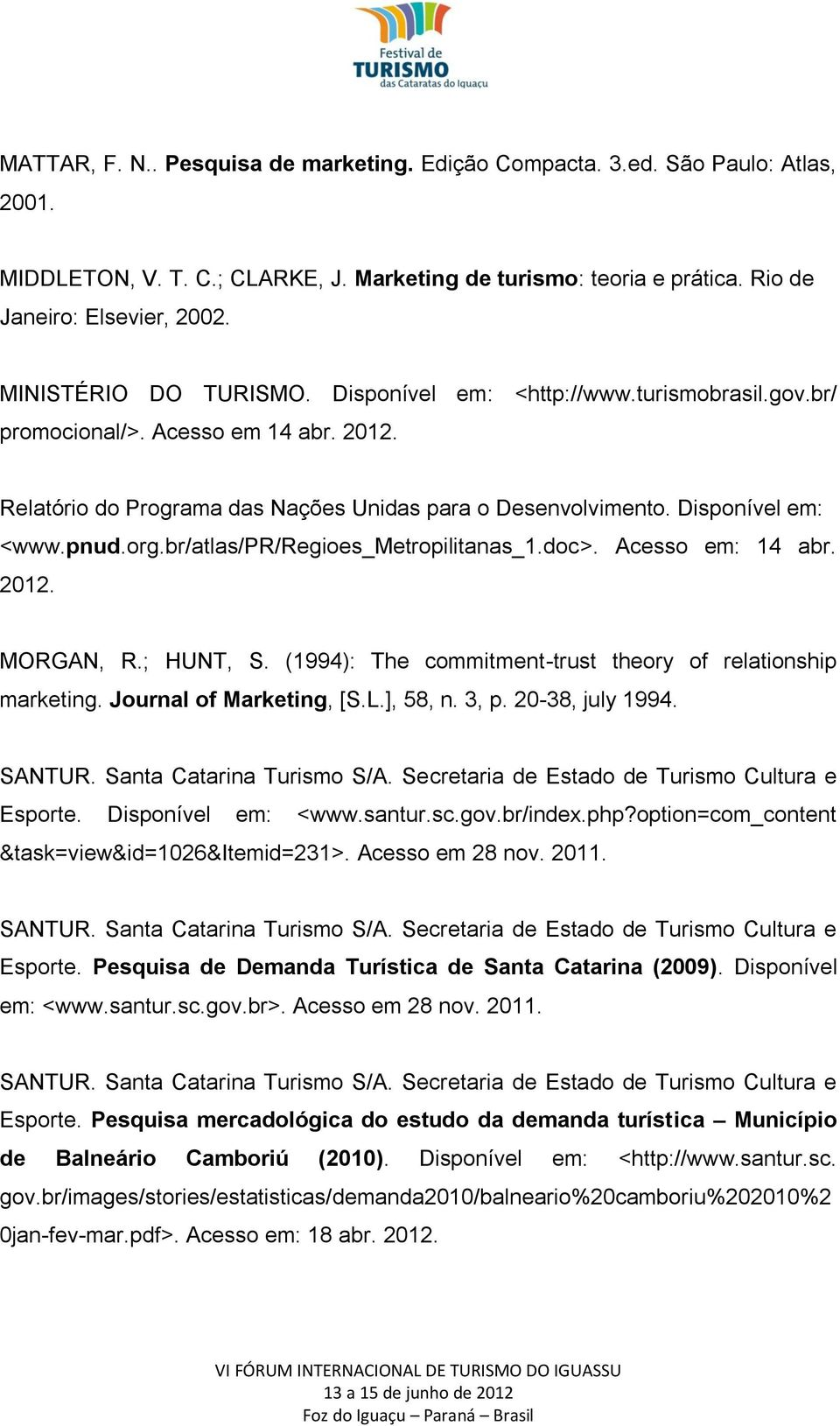 org.br/atlas/pr/regioes_metropilitanas_1.doc>. Acesso em: 14 abr. 2012. MORGAN, R.; HUNT, S. (1994): The commitment-trust theory of relationship marketing. Journal of Marketing, [S.L.], 58, n. 3, p.