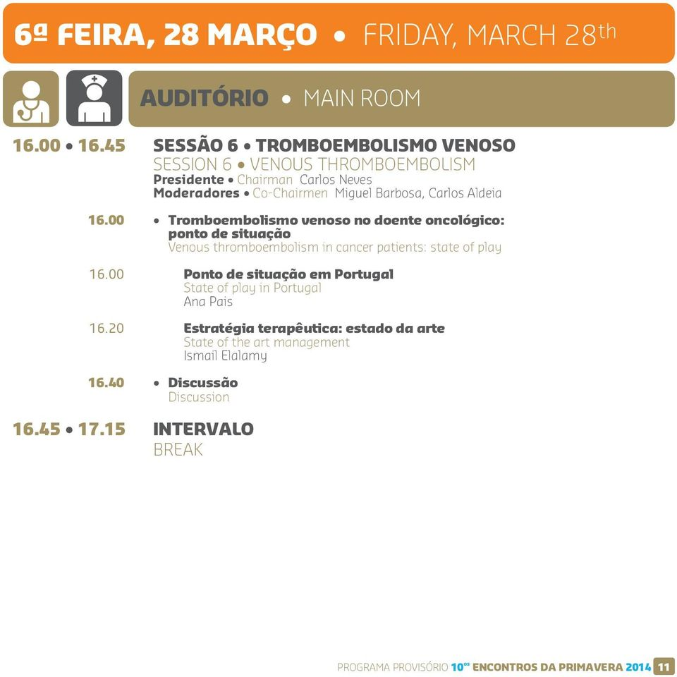 16.00 Tromboembolismo venoso no doente oncológico: ponto de situação Venous thromboembolism in cancer patients: state of play 16.