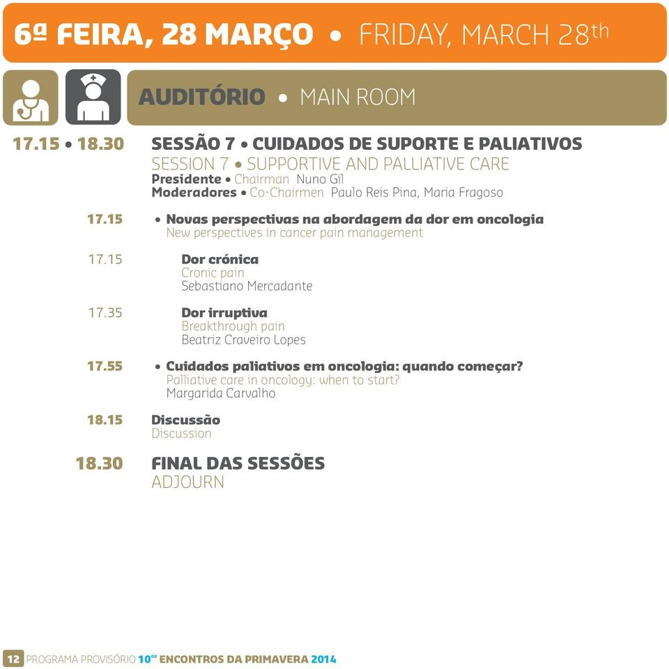 17.15 Novas perspectivas na abordagem da dor em oncologia New perspectives in cancer pain management 17.15 Dor crónica Cronic pain Sebastiano Mercadante 17.