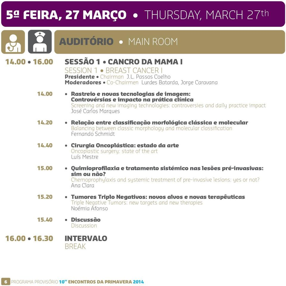 00 Rastreio e novas tecnologias de imagem: Controvérsias e impacto na prática clínica Screening and new imaging technologies: controversies and daily practice impact José Carlos Marques 14.
