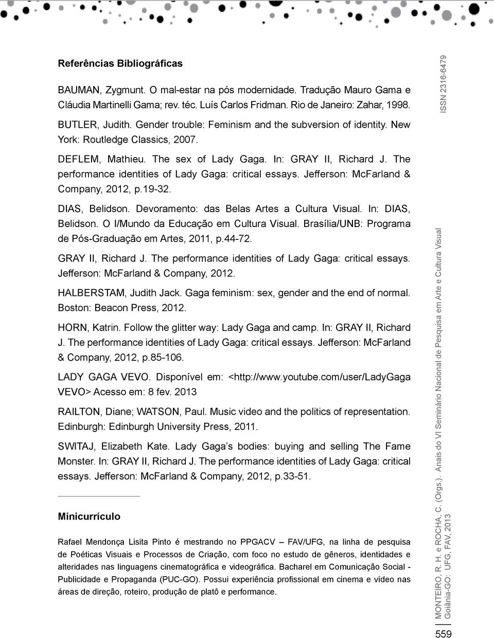 The performance identities of Lady Gaga: critical essays. Jefferson: McFarland & Company, 2012, p.19-32. DIAS, Belidson. Devoramento: das Belas Artes a Cultura Visual. In: DIAS, Belidson.