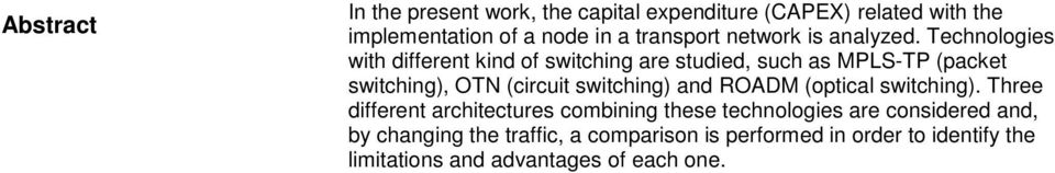 Technologies with different kind of switching are studied, such as MPLS-TP (packet switching), OTN (circuit switching)