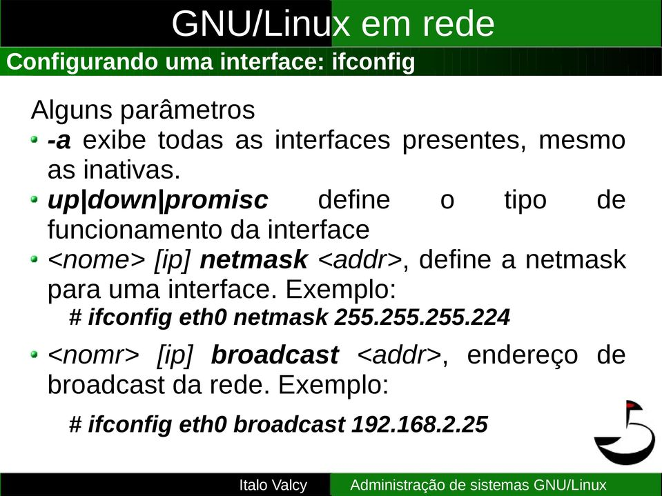 up down promisc define o tipo de funcionamento da interface <nome> [ip] netmask <addr>, define a