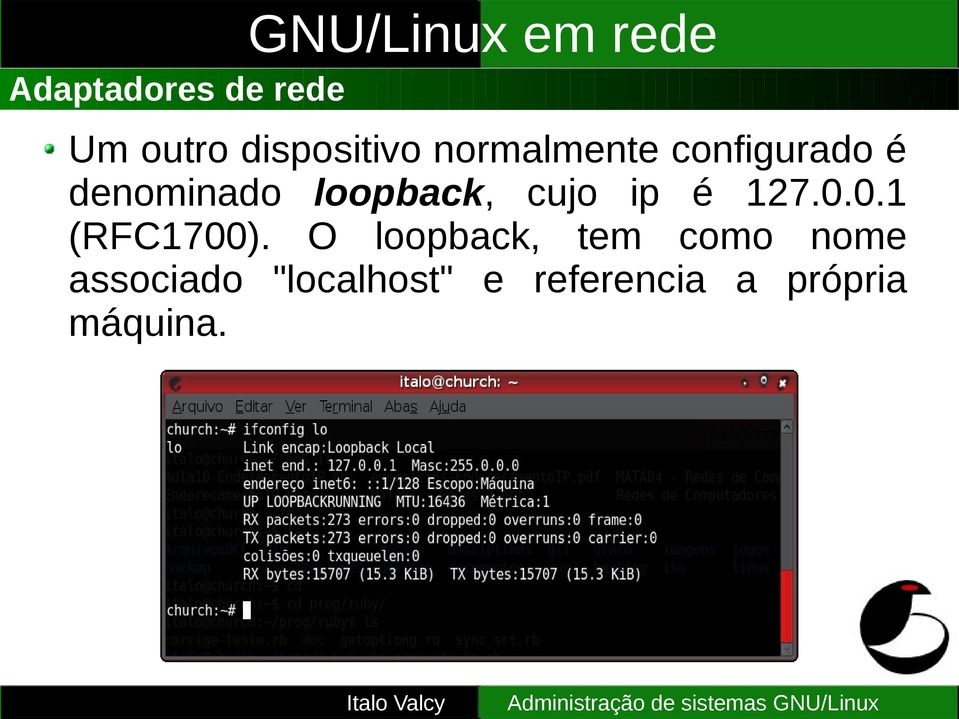 cujo ip é 127.0.0.1 (RFC1700).