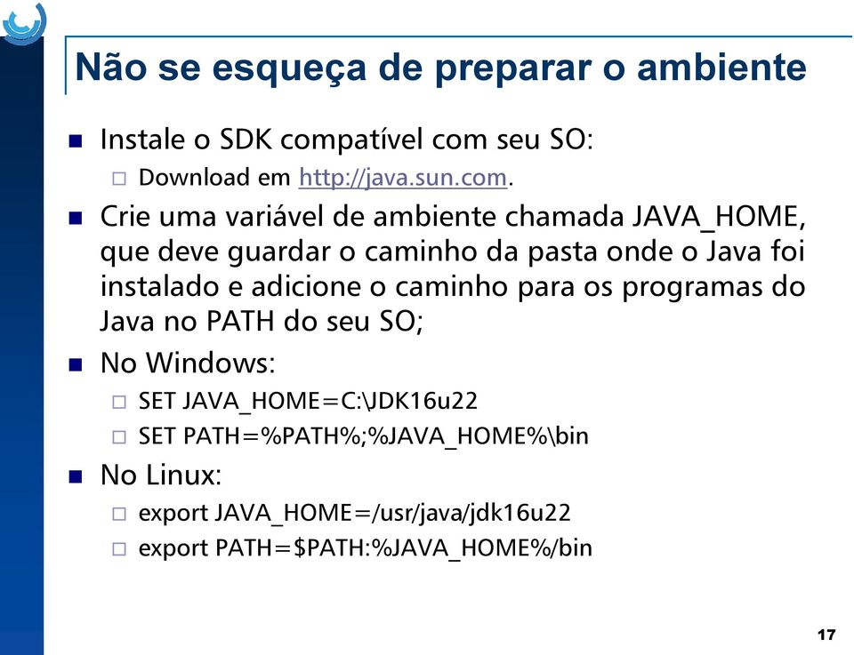 instalado e adicione o caminho para os programas do Java no PATH do seu SO; No Windows: SET