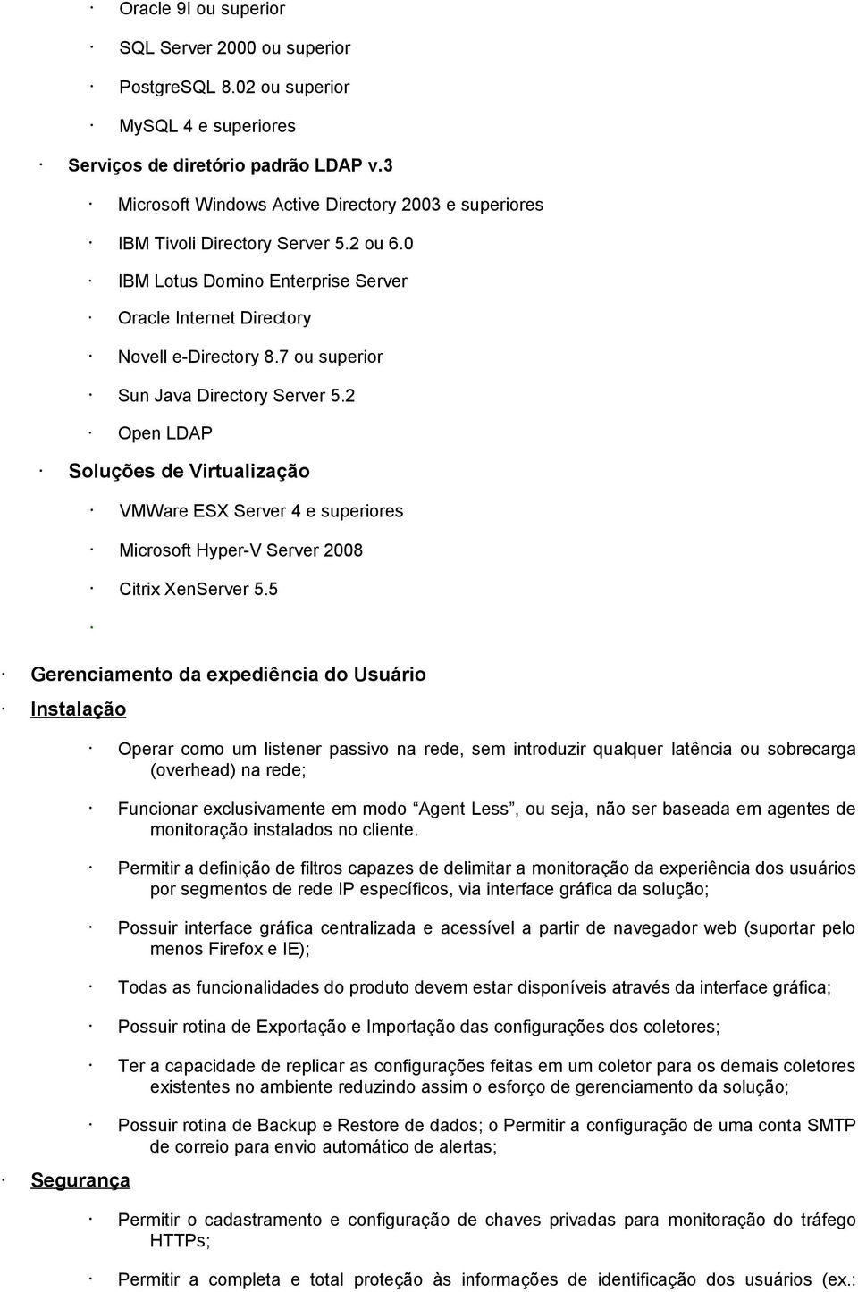 7 ou superior Sun Java Directory Server 5.2 Open LDAP Soluções de Virtualização VMWare ESX Server 4 e superiores Microsoft Hyper-V Server 2008 Citrix XenServer 5.