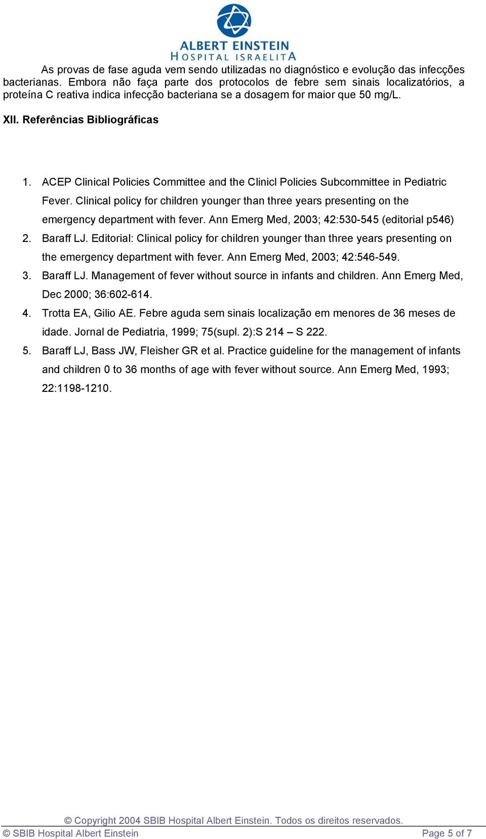 ACEP Clinical Policies Committee and the Clinicl Policies Subcommittee in Pediatric Fever. Clinical policy for children younger than three years presenting on the emergency department with fever.