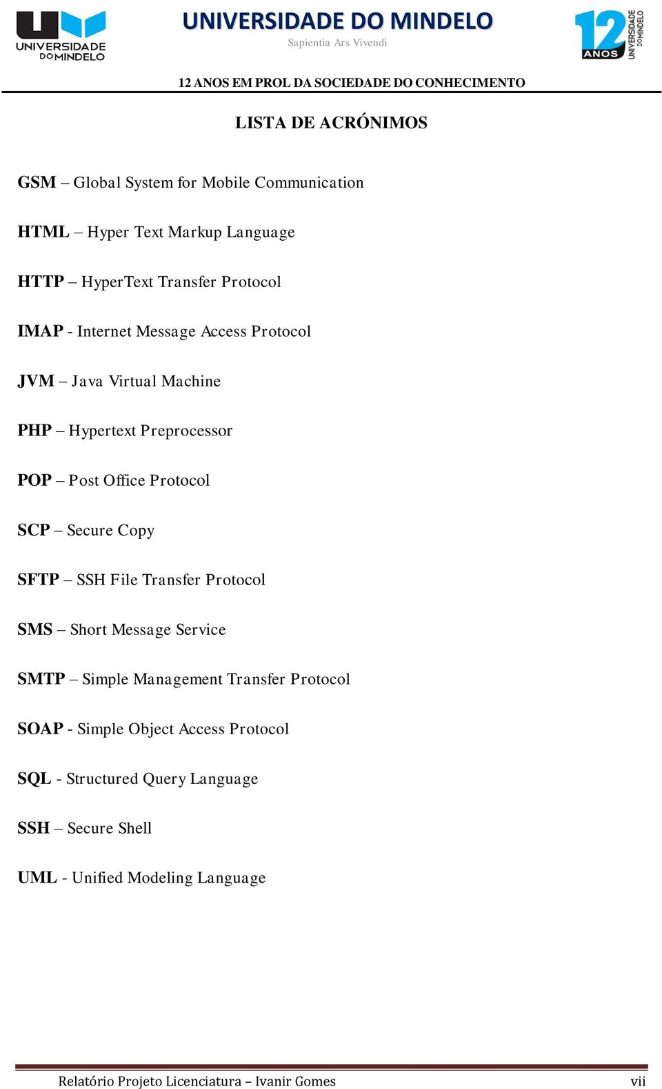 Copy SFTP SSH File Transfer Protocol SMS Short Message Service SMTP Simple Management Transfer Protocol SOAP - Simple Object