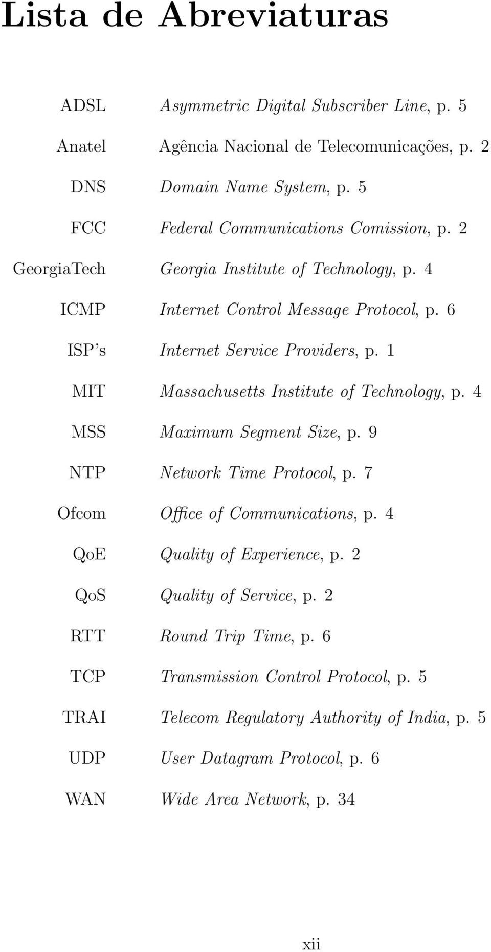 1 MIT Massachusetts Institute of Technology, p. 4 MSS Maximum Segment Size, p. 9 NTP Network Time Protocol, p. 7 Ofcom Office of Communications, p. 4 QoE Quality of Experience, p.