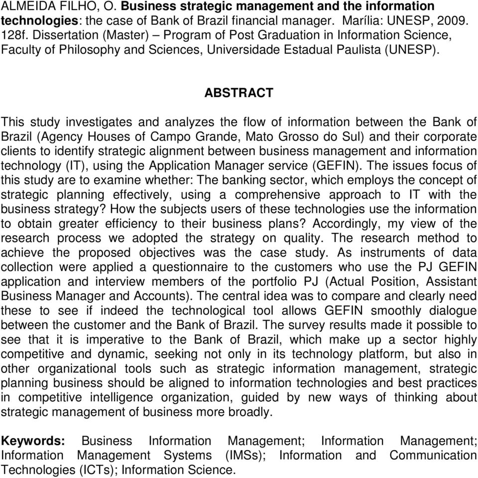 ABSTRACT This study investigates and analyzes the flow of information between the Bank of Brazil (Agency Houses of Campo Grande, Mato Grosso do Sul) and their corporate clients to identify strategic
