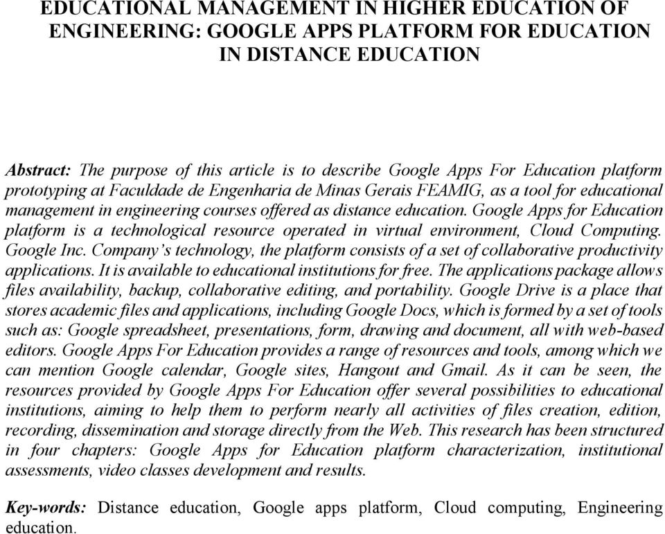 Google Apps for Education platform is a technological resource operated in virtual environment, Cloud Computing. Google Inc.