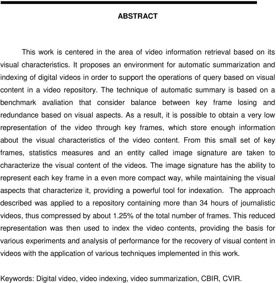 The technique of automatic summary is based on a benchmark avaliation that consider balance between key frame losing and redundance based on visual aspects.