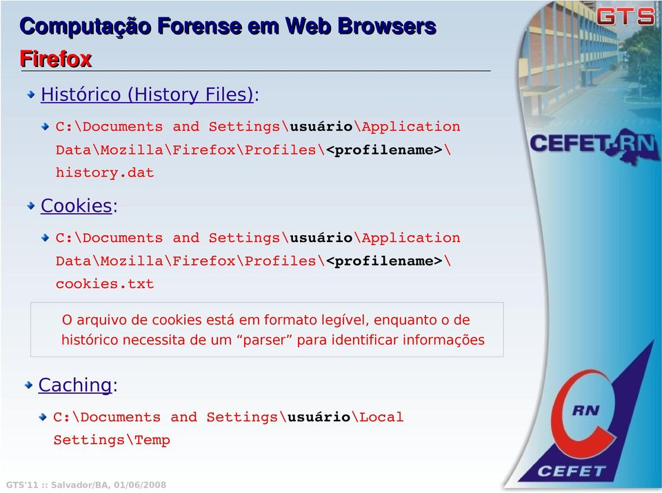 dat Cookies: C:\Documents and Settings\usuário\Application Data\Mozilla\Firefox\Profiles\<profilename>\