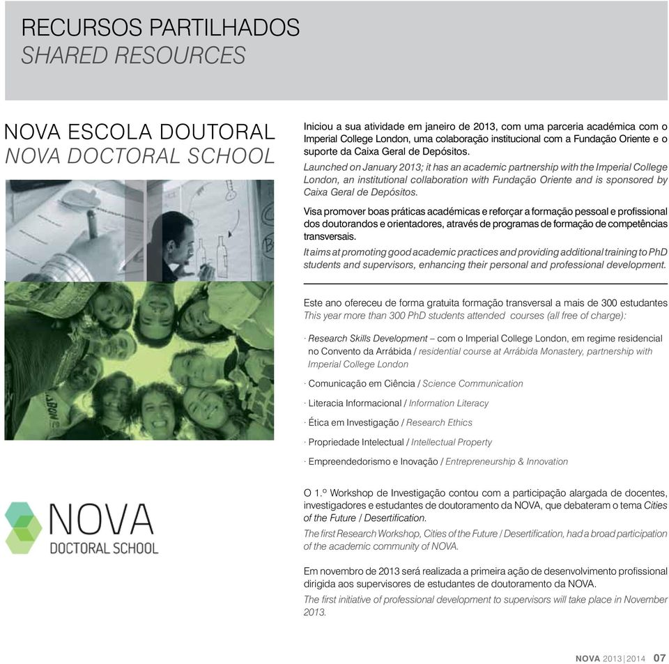 Launched on January 2013; it has an academic partnership with the Imperial College London, an institutional collaboration with Fundação Oriente and is sponsored by Caixa Geral de Depósitos.