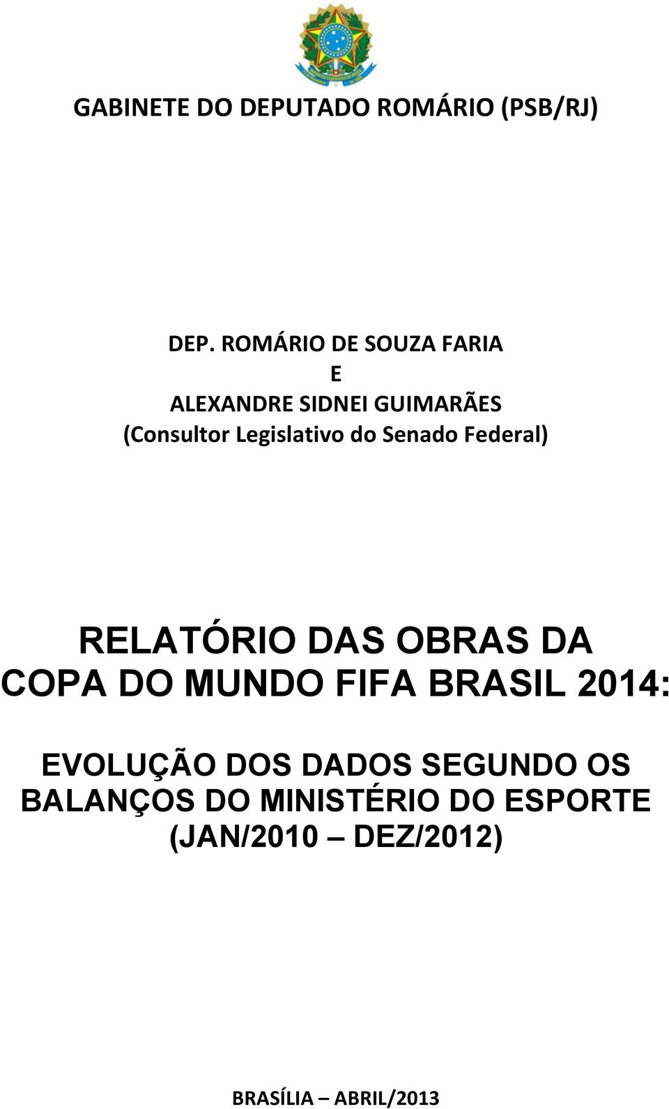 Legislativo do Senado Federal) RELATÓRIO DAS OBRAS DA COPA DO MUNDO FIFA
