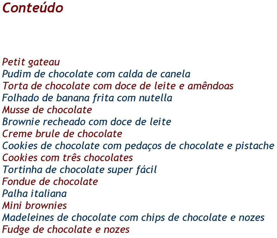 chocolate com pedaços de chocolate e pistache Cookies com três chocolates Tortinha de chocolate super fácil Fondue de