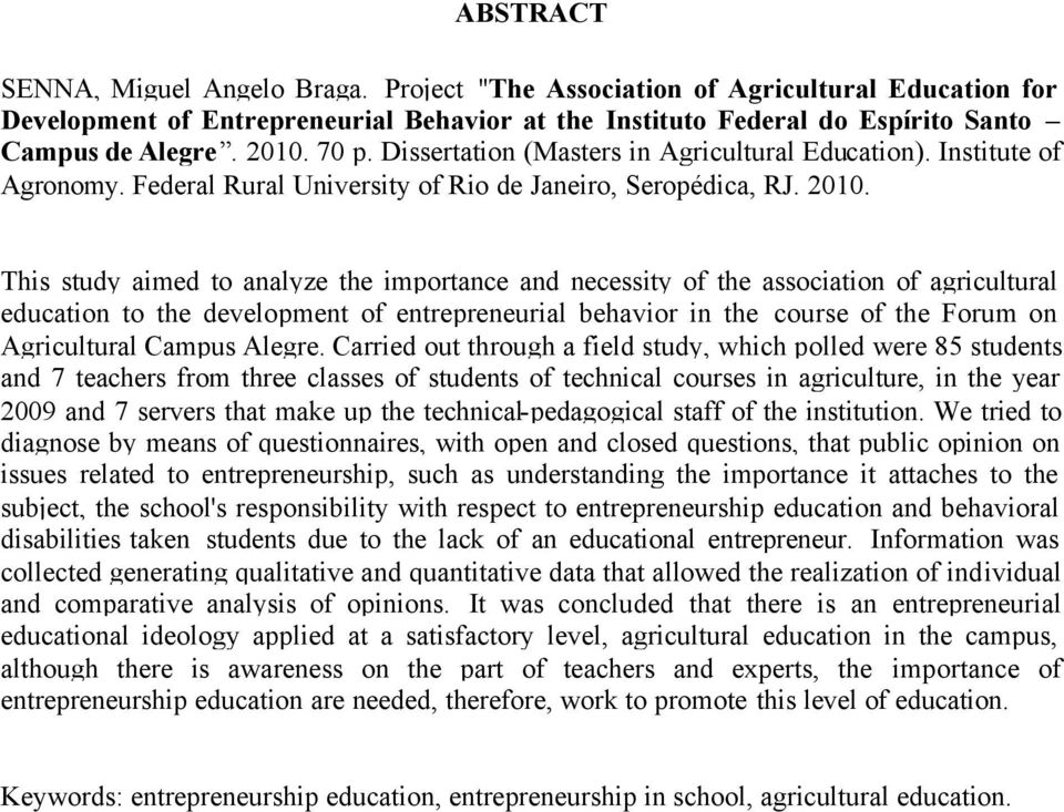 This study aimed to analyze the importance and necessity of the association of agricultural education to the development of entrepreneurial behavior in the course of the Forum on Agricultural Campus