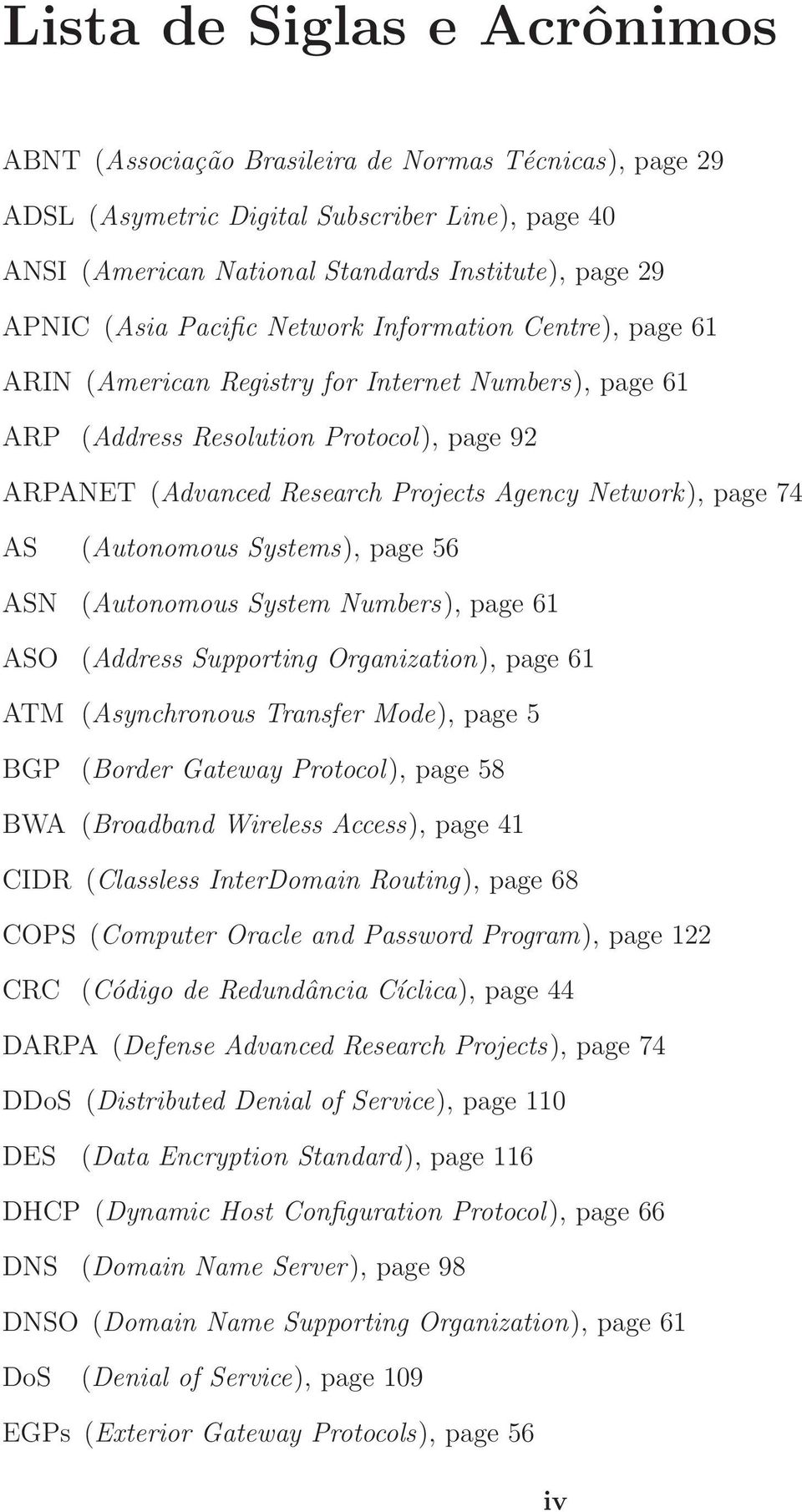 Network), page 74 AS (Autonomous Systems), page 56 ASN (Autonomous System Numbers), page 61 ASO (Address Supporting Organization), page 61 ATM (Asynchronous Transfer Mode), page 5 BGP (Border Gateway