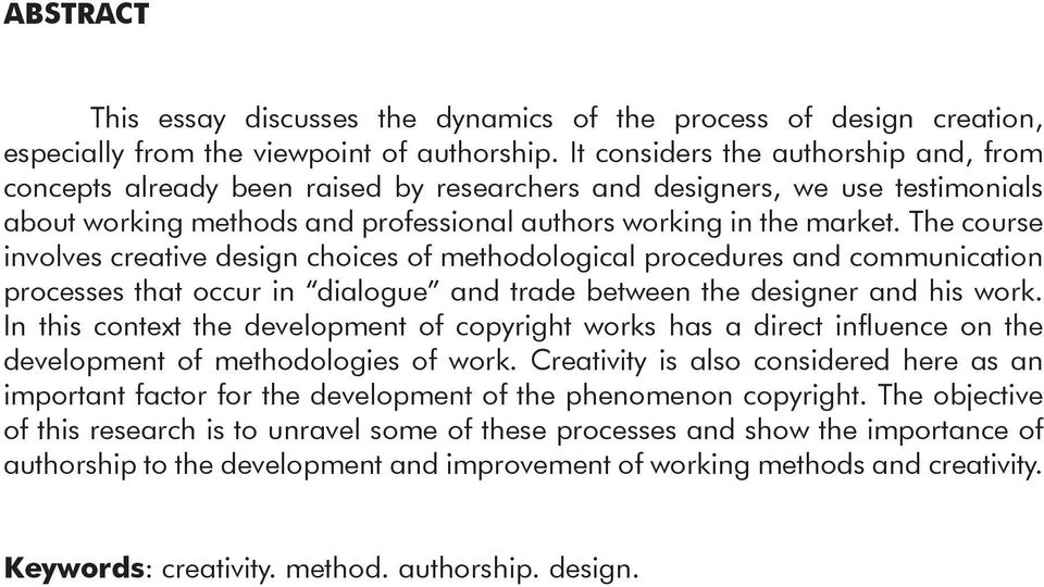 The course involves creative design choices of methodological procedures and communication processes that occur in dialogue and trade between the designer and his work.