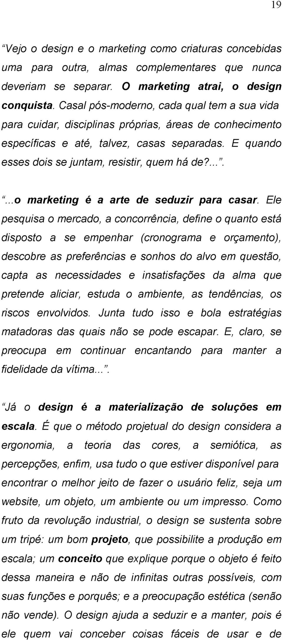 .......o marketing é a arte de seduzir para casar.