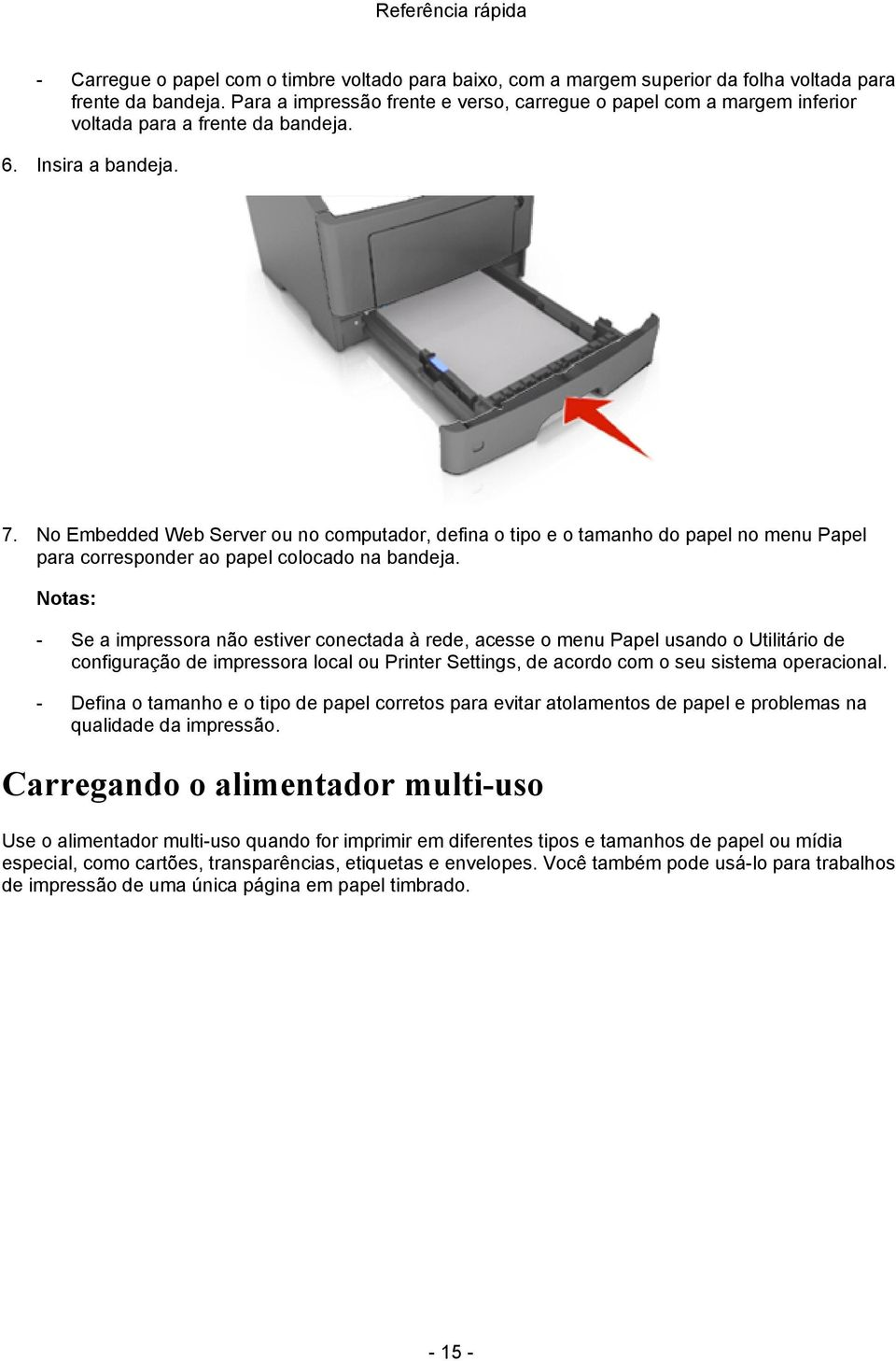 No Embedded Web Server ou no computador, defina o tipo e o tamanho do papel no menu Papel para corresponder ao papel colocado na bandeja.