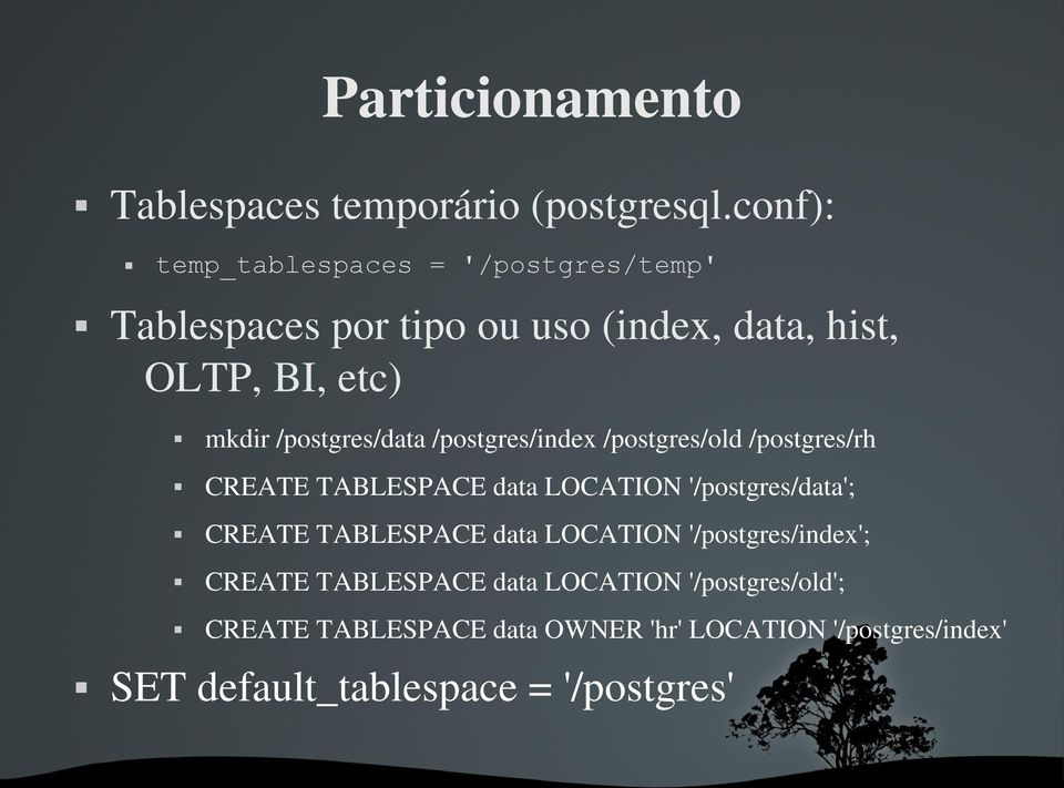 /postgres/data /postgres/index /postgres/old /postgres/rh CREATE TABLESPACE data LOCATION '/postgres/data'; CREATE