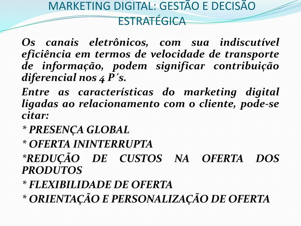 Entre as características do marketing digital ligadas ao relacionamento com o cliente, pode-se citar: * PRESENÇA