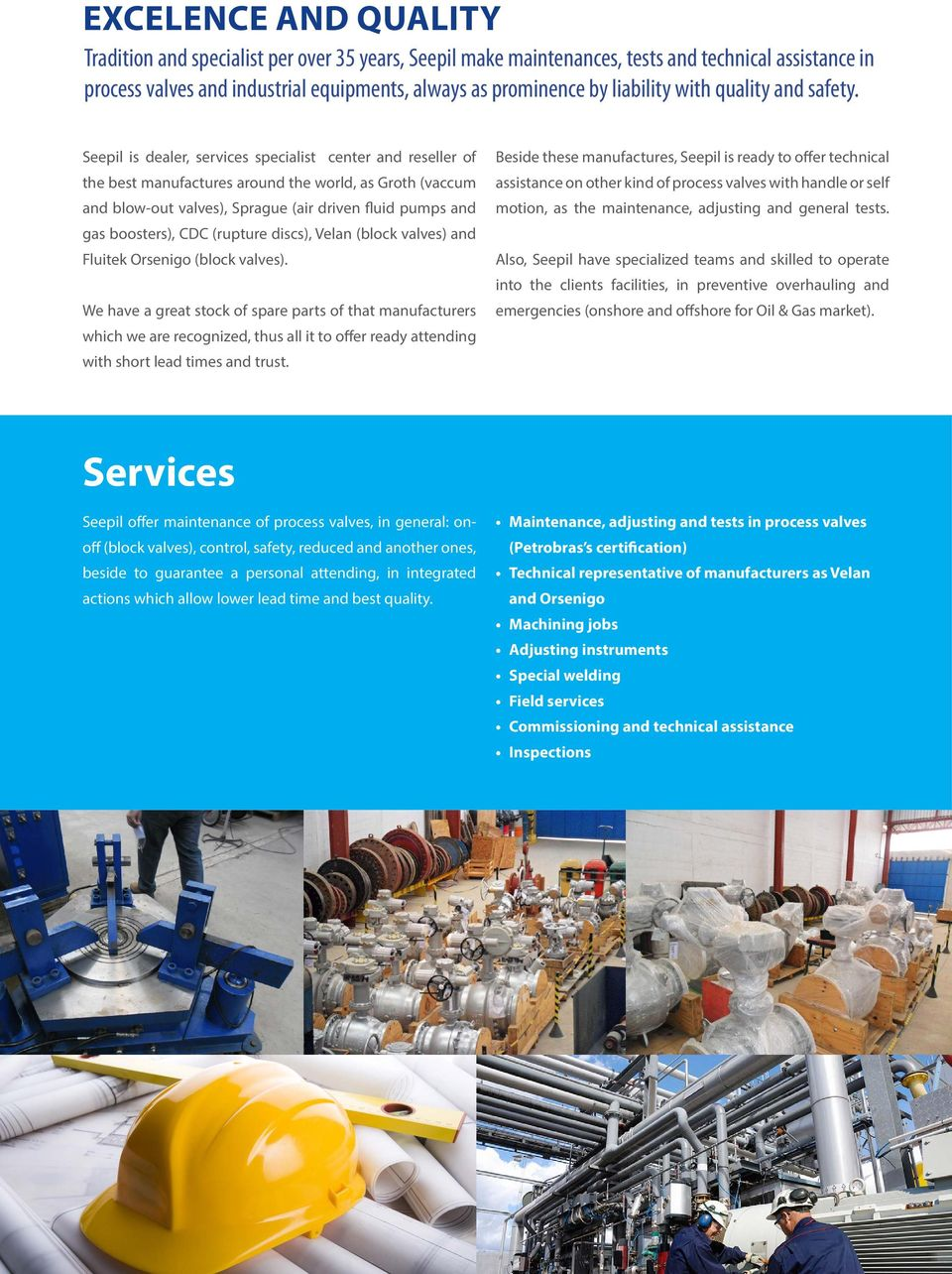 Seepil is dealer, services specialist center and reseller of the best manufactures around the world, as Groth (vaccum and blow-out valves), Sprague (air driven fluid pumps and gas boosters), CDC
