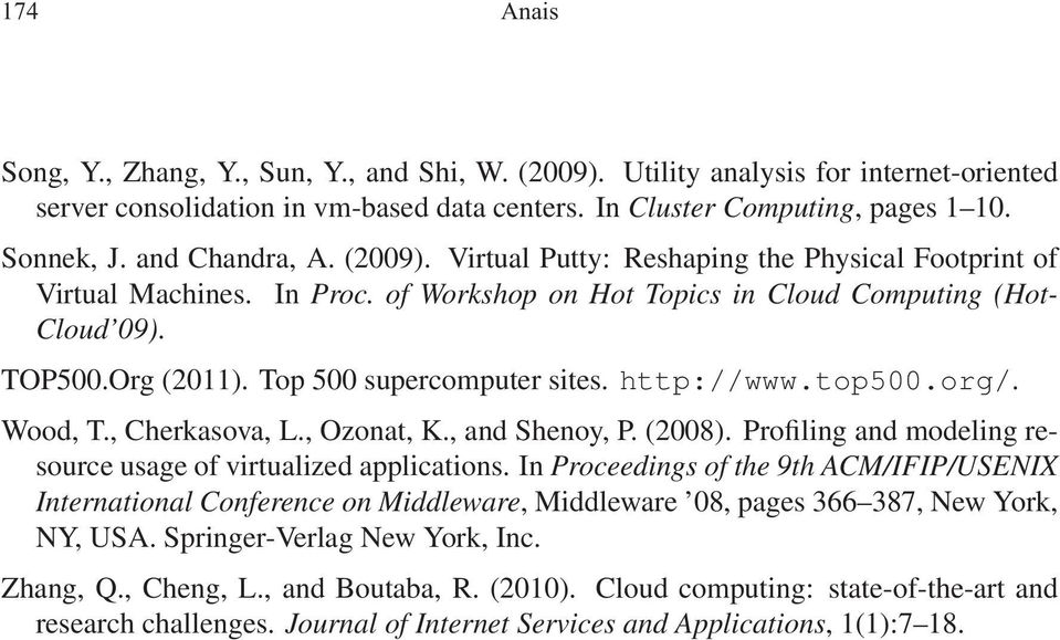 Top 500 supercomputer sites. http://www.top500.org/. Wood, T., Cherkasova, L., Ozonat, K., and Shenoy, P. (2008). Profiling and modeling resource usage of virtualized applications.